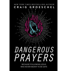 Craig Groeschel Dangerous Prayers