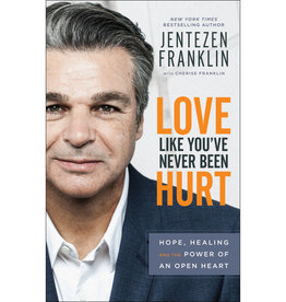 Jentzen Franklin Love Like You've Never Been Hurt: Hope, Healing and the Power of an Open Heart