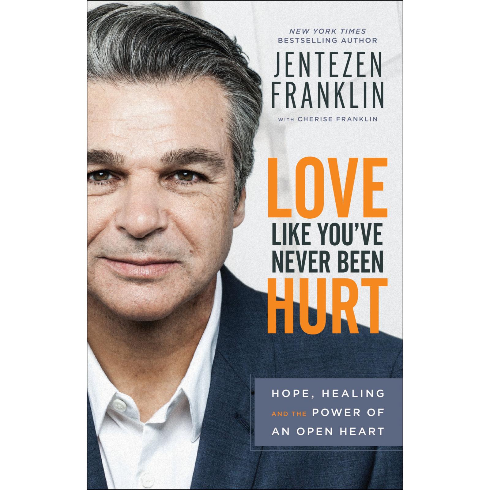 Jentzen Franklin Love Like You've Never Been Hurt: Hope, Healing and the Power of an Open Heart