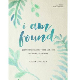 LAURA DINGMAN I Am Found: Quitting The Game Of Hide And Seek With God And Others