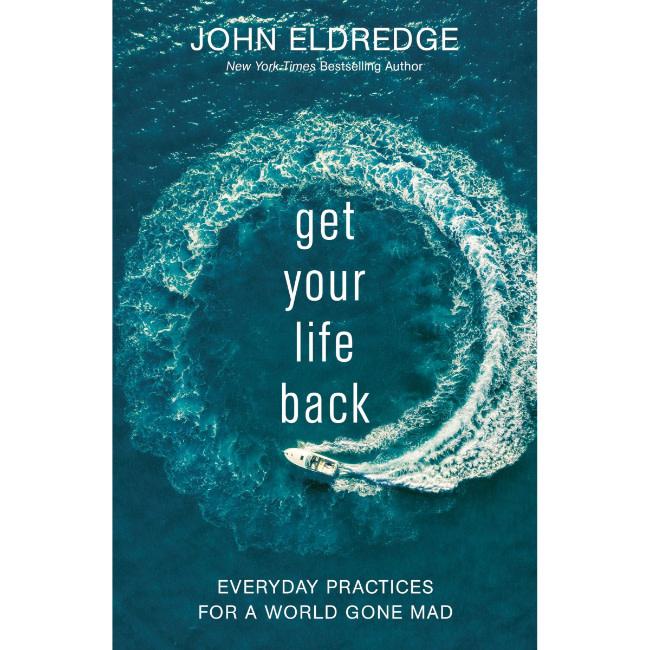John Eldredge Get Your Life Back