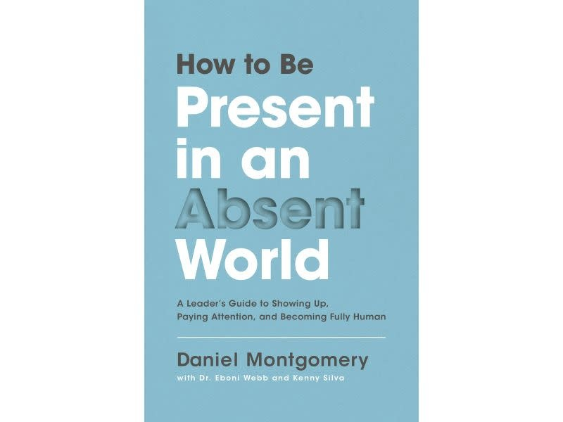 DANIEL MONTGOMERY How To Be Present In An Absent World