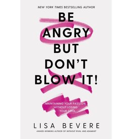 LISA BEVERE Be Angry But Don't Blow It