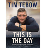 TIM TEBOW This Is the Day: Reclaim Your Dream. Ignite Your Passion. Live Your Purpose