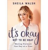 SHEILA WALSH It's Okay Not To Be Okay