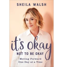 SHEILA WALSH It's Okay Not To Be Okay