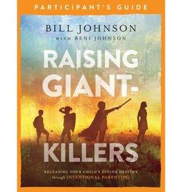 BILL JOHNSON Raising Giant-Killers Participant's Guide: Releasing Your Child's Divine Destiny Through Intentional Parenting
