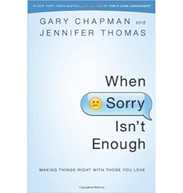 GARY CHAPMAN When Sorry Isn't Enough: Making Things Right with Those You Love