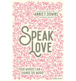 ANNIE F DOWNS Speak Love: Your Words Can Change the World