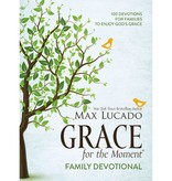 Max Lucado Grace for the Moment Family Devotional: 100 Devotions for Families to Enjoy God's Grace