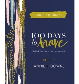 ANNIE F DOWNS 100 Days to Brave Guided Journal: Unlock Your Most Courageous Self