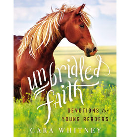 Cara Whitney Unbridled Faith: Devotions For Young Readers