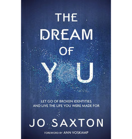 JO SAXTON The Dream of You: Let Go of Broken Identities and Live the Life You Were Made for