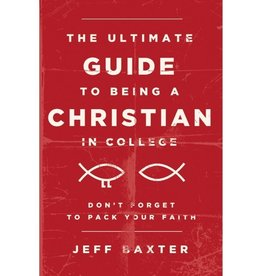 Jeff Baxter The Ultimate Guide To Being A Christian In College