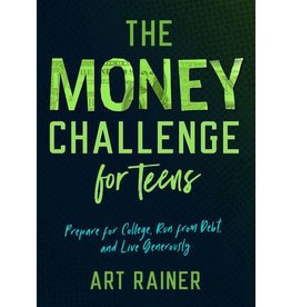 ART RAINER The Money Challenge for Teens: Prepare for College, Run from Debt, and Live Generously