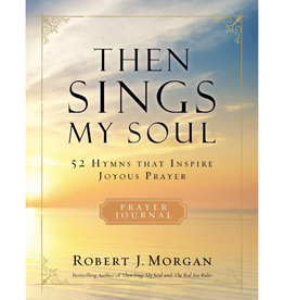 ROBERT J MORGAN Then Sings My Soul
