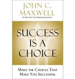 John Maxwell Success Is a Choice