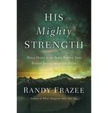Randy Frazee His Mighty Strength