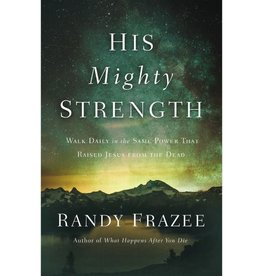 Randy Frazee His Mighty Strength