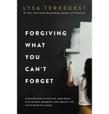 LYSA TERKEURST Forgiving What You Can't Forget