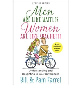 Bill Farrel Men Are Like Waffles--Women Are Like Spaghetti: Understanding and Delighting in Your Differences