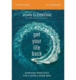 John Eldredge Get Your Life Back Study Guide