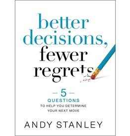 ANDY STANLEY Better Decisions, Fewer Regrets