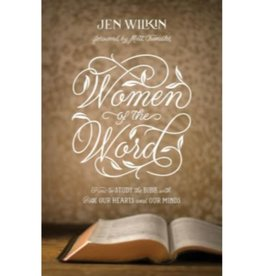Jen Wilkin Women of the Word: How to Study the Bible with Both Our Hearts and Our Minds