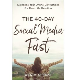 The 40-Day Social Media Fast: Exchange Your Online Distractions for Real-Life Devotion