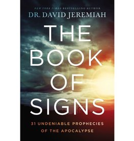 David Jeremiah The Book of Signs: 31 Undeniable Prophecies of the Apocalypse