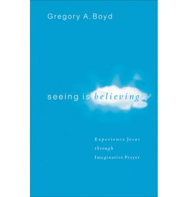Gregory A Boyd Seeing Is Believing: Experience Jesus Through Imaginative Prayer