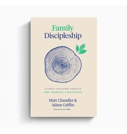MATT CHANDLER Family Discipleship