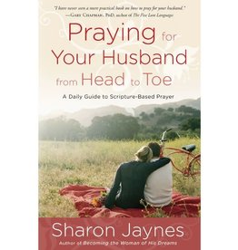 SHARON JAYNES Praying for Your Husband from Head to Toe: A Daily Guide to Scripture-Based Prayer