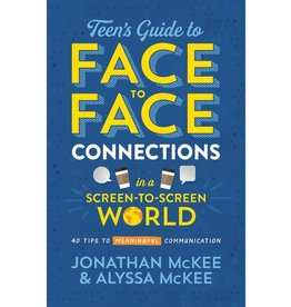 JONATHAN MCKEE The Teen's Guide to Face-To-Face Connections in a Screen-To-Screen World: 40 Tips to Meaningful Communication