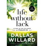 Dallas Willard Life Without Lack: Living in the Fullness of Psalm 23