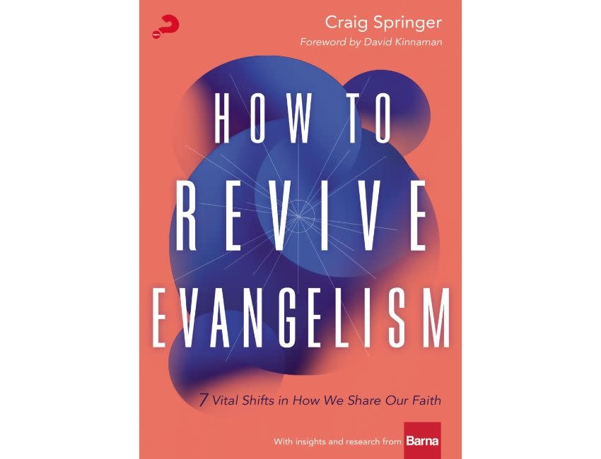 How to Revive Evangelism:  7 Vital Shifts in How We Share Our Faith