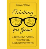 Adulting for Jesus: A Book about Purpose, Trusting God, and (Obviously) Burritos