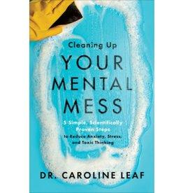 Caroline Leaf Cleaning Up Your Mental Mess