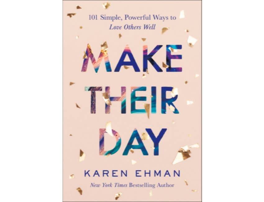 Karen Ehman Make Their Day: 101 Simple, Powerful Ways to Love Others Well