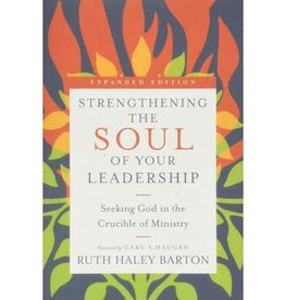 Ruth Haley Barton Strengthening the Soul of Your Leadership: Seeking God in the Crucible of Ministry