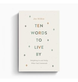Jen Wilkin Ten Words to Live by: Delighting in and Doing What God Commands