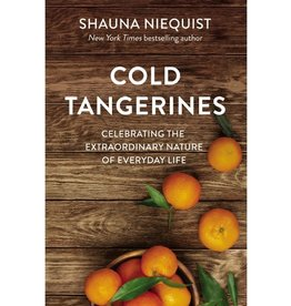 Shauna Niequist Cold Tangerines: Celebrating the Extraordinary Nature of Everyday Life