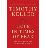 Timothy Keller Hope in Times of Fear: The Resurrection and the Meaning of Easter