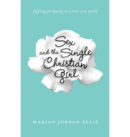 Marian Jordan Ellis Sex And The Single Christian Girl