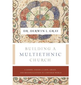 Derwin Gray Building a Multiethnic Church