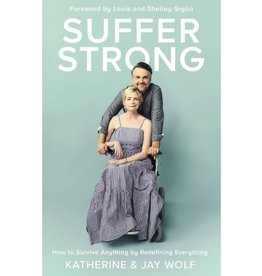 Katherine Wolf Suffer Strong: How to Survive Anything by Redefining Everything
