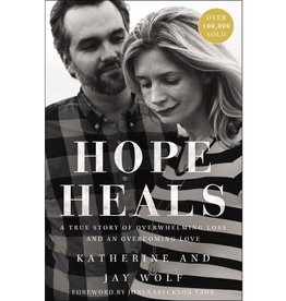 Katherine Wolf Hope Heals: A True Story of Overwhelming Loss and an Overcoming Love