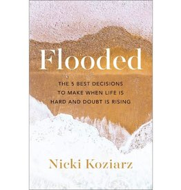 Nicki Koziarz Flooded: The 5 Best Decisions to Make When Life Is Hard and Doubt Is Rising