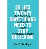 Paul Angone 25 Lies Twentysomethings Need to Stop Believing: How to Get Unstuck and Own Your Defining Decade