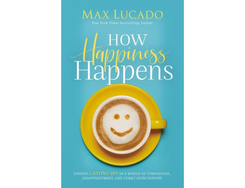 Max Lucado How Happiness Happens